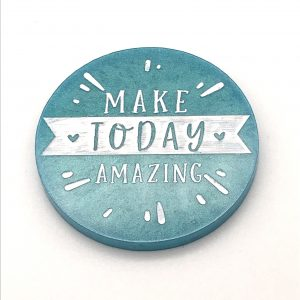 Make Today Amazing - Various Colours